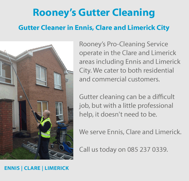 Rooney's Pro-Cleaning Services is a gutter cleaner that operate a gutter cleaning service in the Clare and Limerick areas including Ennis and Limerick City. We cater to both residential and commercial customers. Gutter cleaning can be a difficult job, but with a little professional help, it doesn't need to be. We serve Ennis, Clare and Limerick. Call us today on 0852370339.
